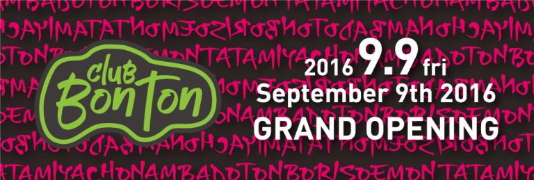 CLUB BONTON 2016.9.9 GRAND OPEN